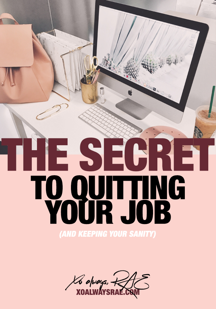 The Secret to Quitting Your Job and Keeping Your Sanity, from xoalwaysrae.com