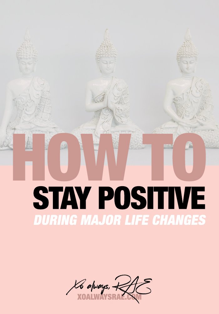 How to Stay Positive During Major Life Changes, from xoalwaysrae.com