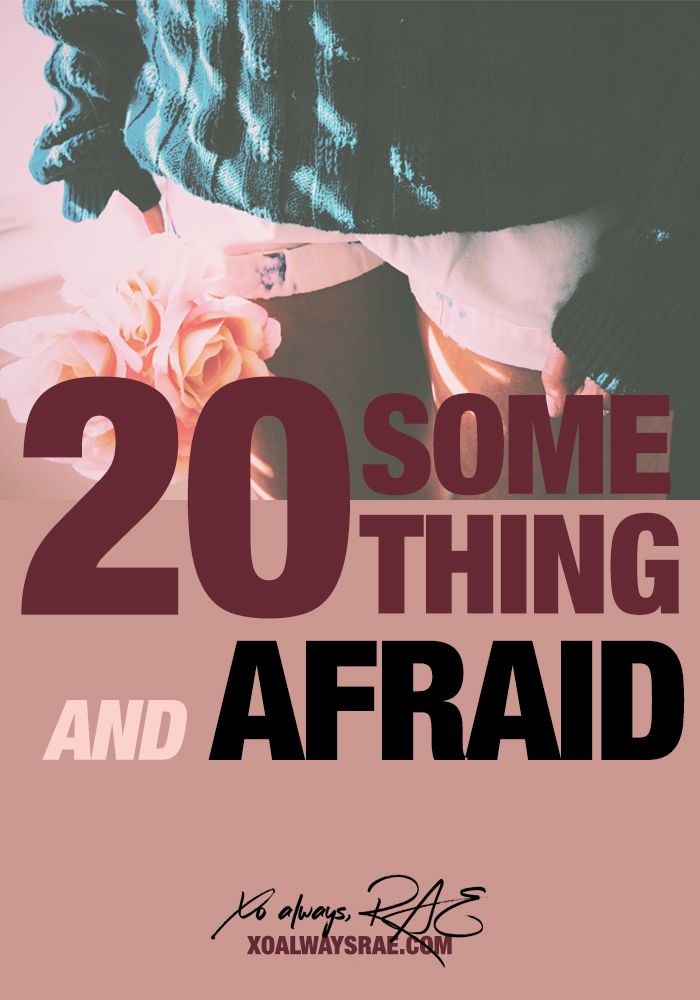 20-something and afraid, an open letter to myself, from xoalwaysrae.com