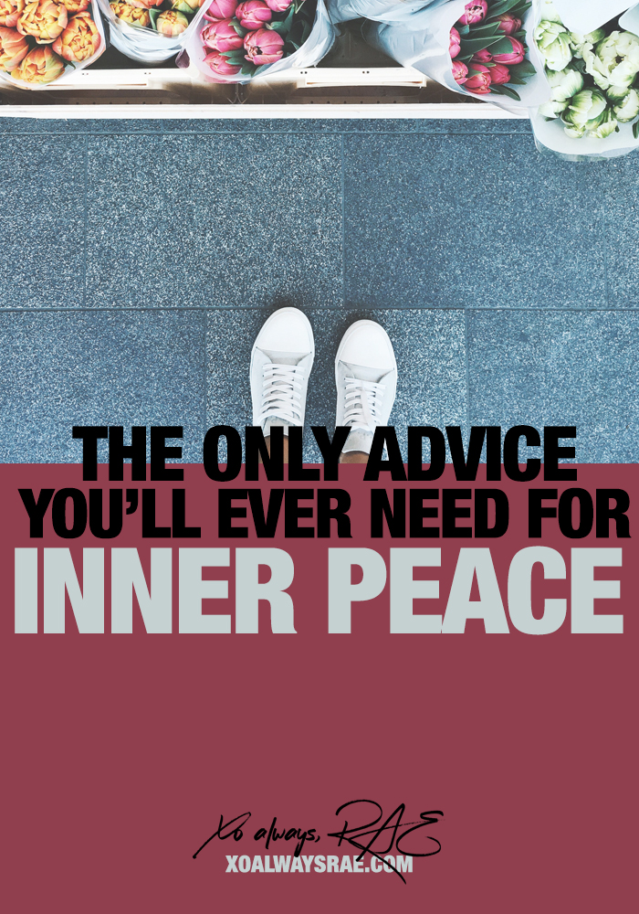The Only Advice You'll Ever Need for Inner Peace, from xoalwaysrae.com