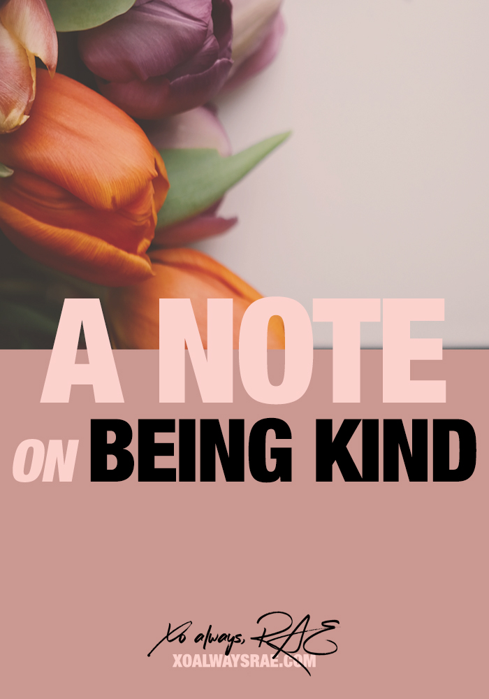 A note about being kind, from xoalwaysrae.com