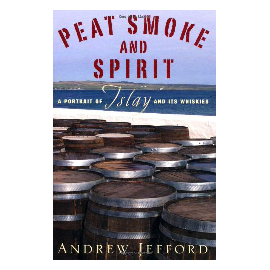 Peat Smoke and Spirit- A Portrait of Islay and It's Whiskies.png