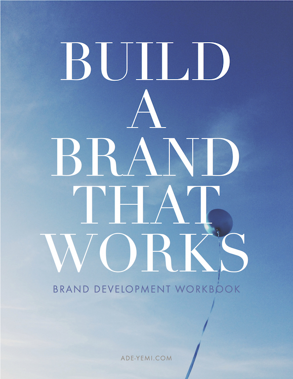 Building A Brand That Works A Workbook To Help You Get Started Yemi Adewunmi