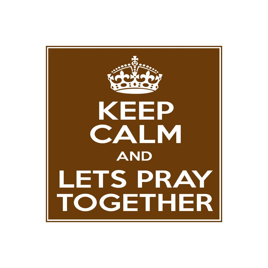 KEEP CALM AND LETS PRAY.jpg