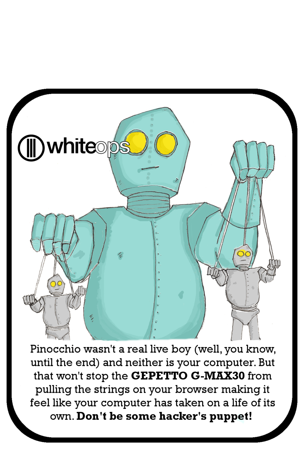 Product Storytelling - When the digital security startup WhiteOps wanted a way to make the different types of bots their company was working to combat understandable to the uninitiated, I teamed with illustrator Scott Henkle and gave each category of bots a unique name and a story. Not only did this campaign clarify the type of threat each bot presented, but it invited its audience to imagine him/herself as an active participant in the fight.