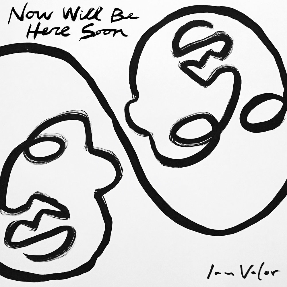 Ian Valor - Now Will Be Here Soon