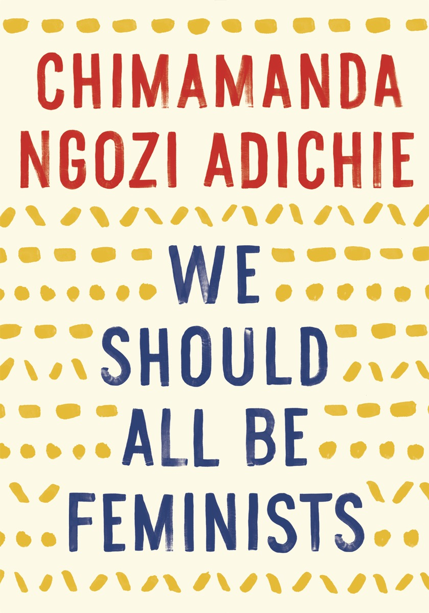 """Gender as it functions today is a grave injustice. I am angry. We should all be angry. Anger has a long history of bringing about positive change. But I am also hopeful, because I believe deeply in the ability of human beings to remake themselves for the better."" - Chimamanda Ngozi Adichie Buy the book here. 