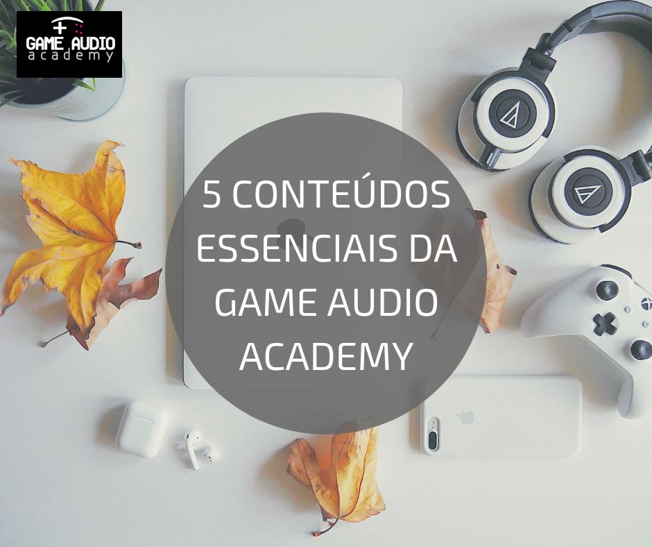 5 Conteúdos Essenciais da Game Audio Academy