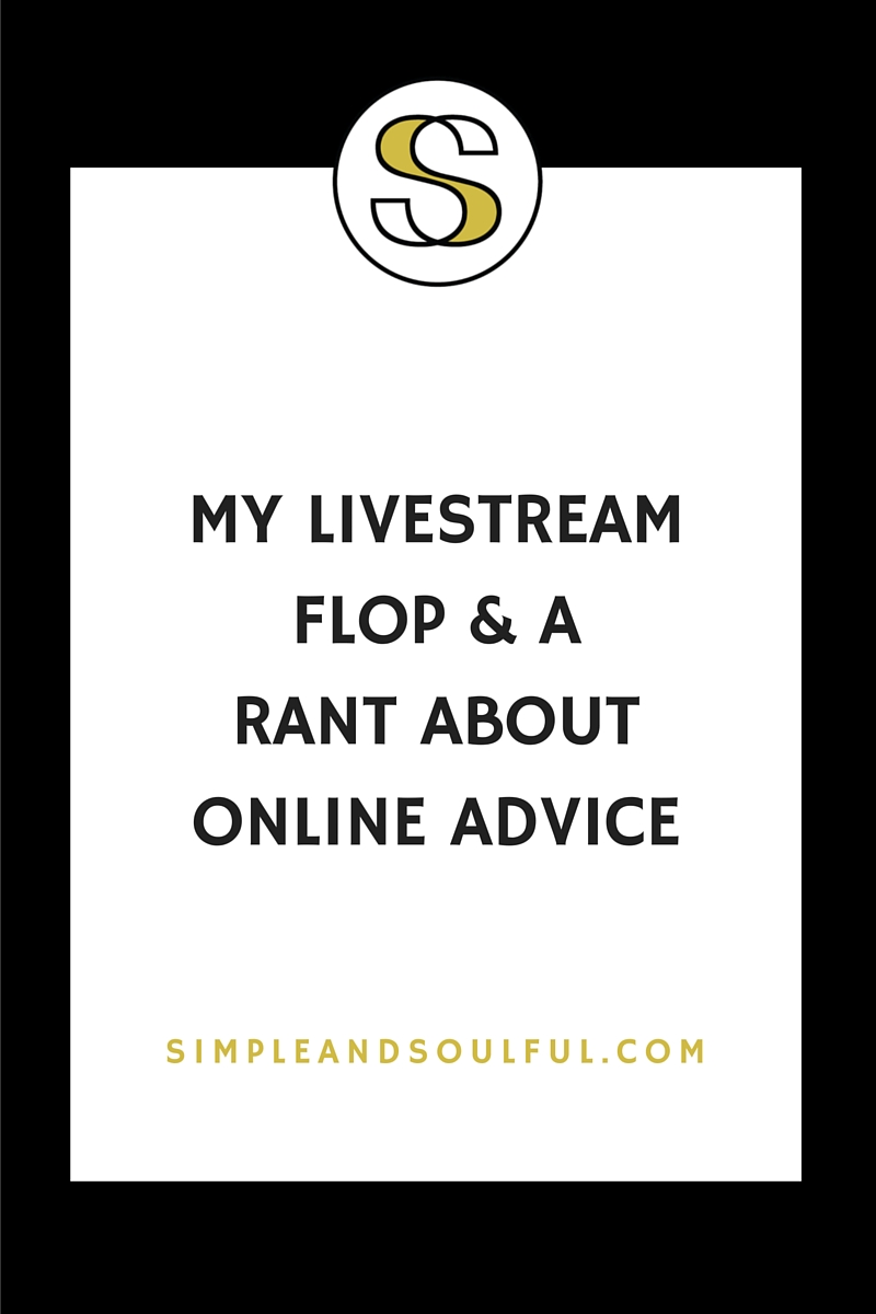 my livestream flop and rant about online advice