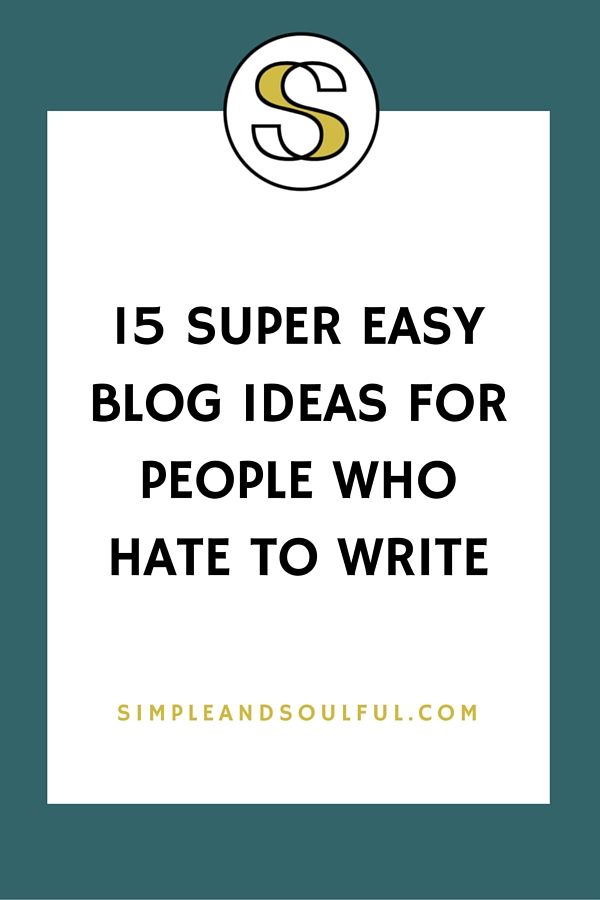 15 simple blog ideas for people who hate to write