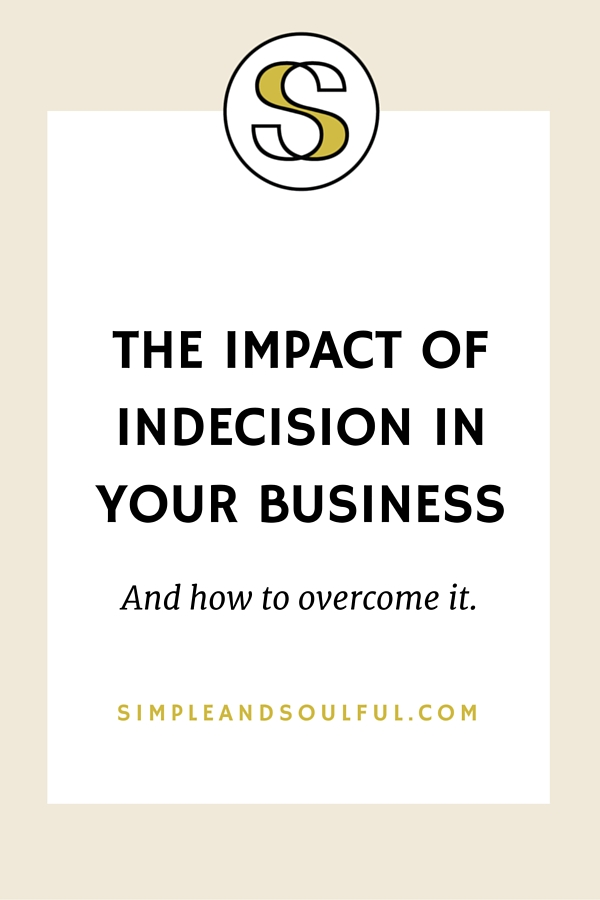 the impact of indecision in your business and how to overcome it