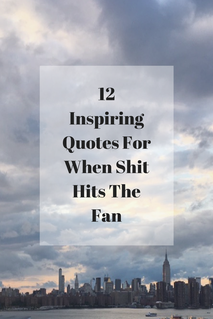 12 Inspiring Quotes For When Shit Hits The Fan Keep Calm And Chiffon