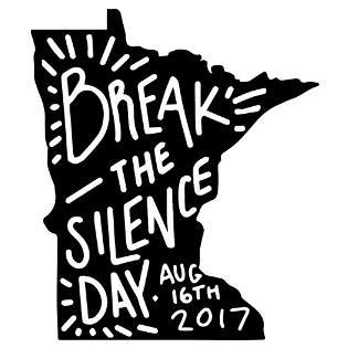 The State of Minnesota through Governor Mark Dayton proclaim that August 16, 2017 is Break the Silence Day.