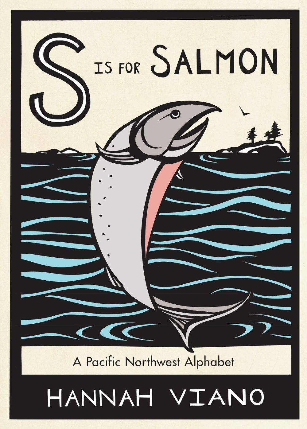 S is for Salmon: A Pacific Northwest Alphabet by: Hannah Viano