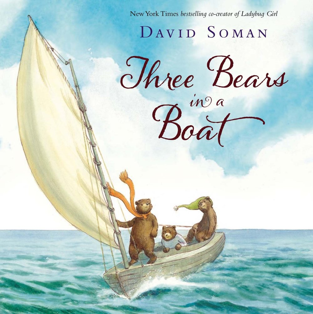 Three Bears in a Boat  Written and Illustrated by: David Soman