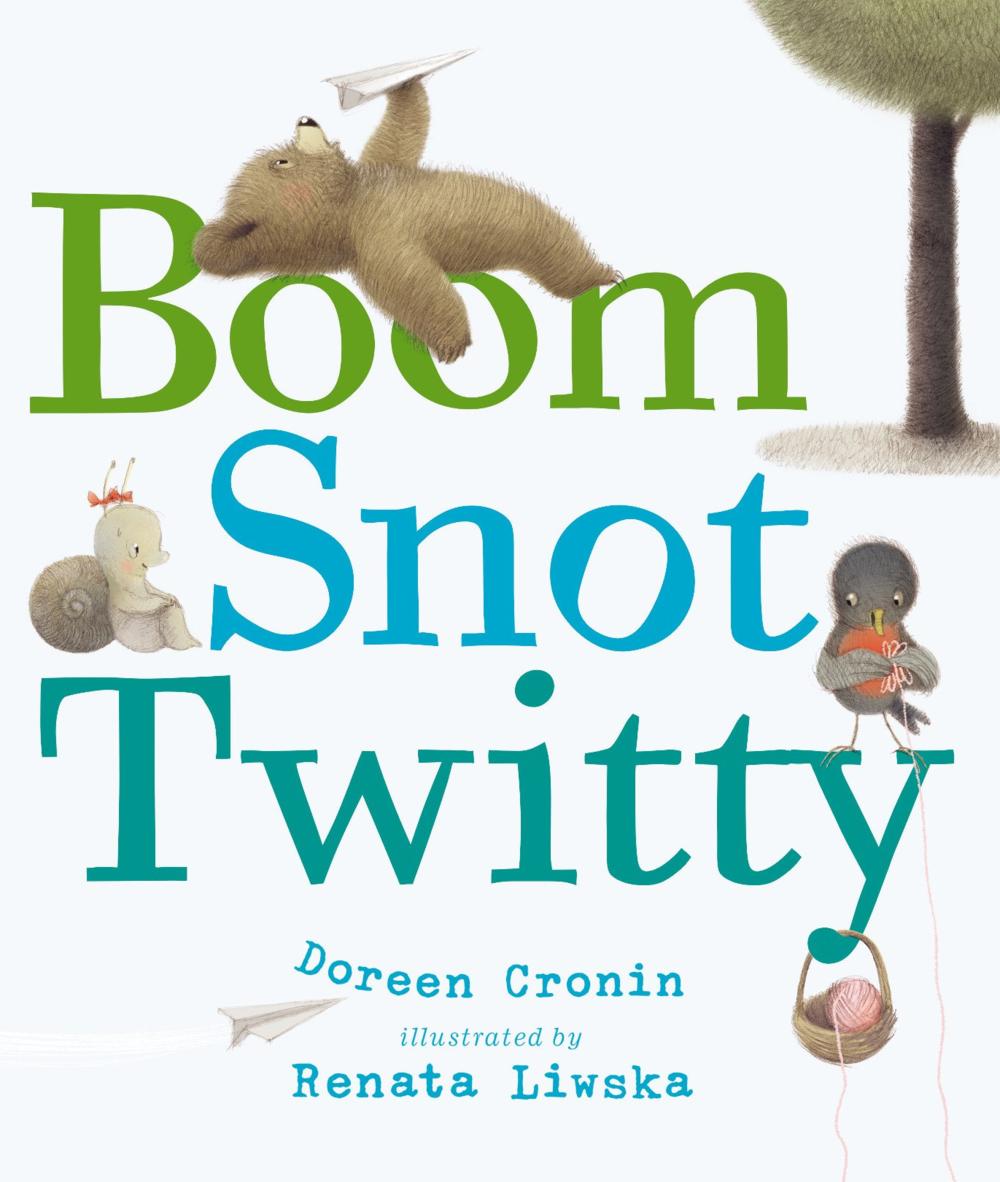 Boom Snot Twitty by Doreen Cronin, illustrated by Renata Liwska