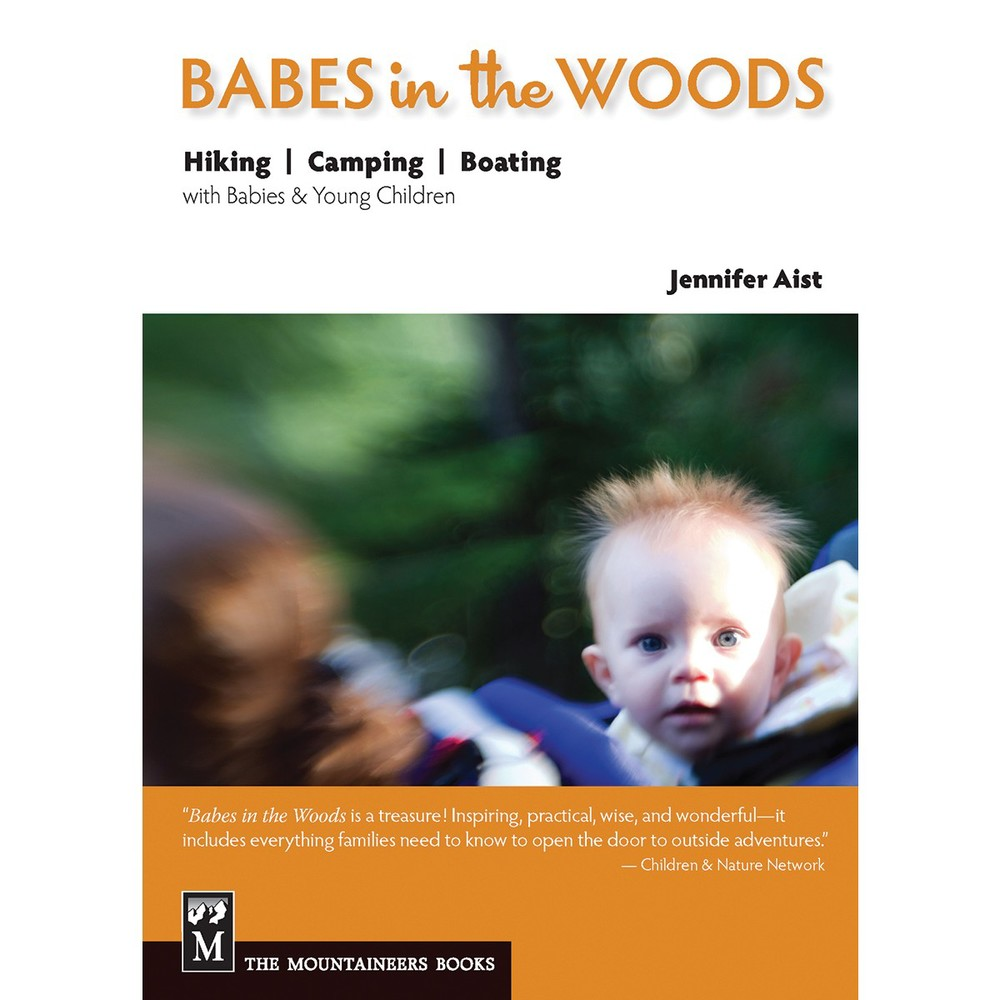 Babes in the Woods: Hiking, Camping, Boating with Babies & Young Children by: Jennifer Aist