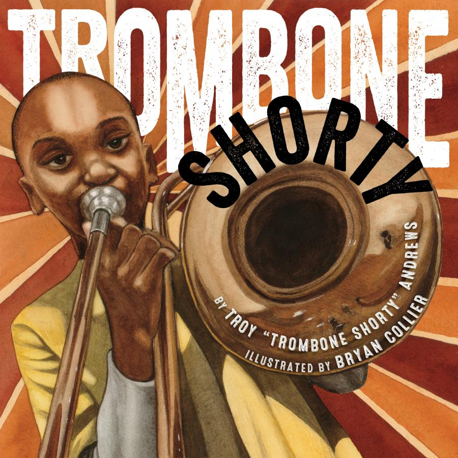 "Trombone Shorty by Troy ""Trombone Shorty"" Andrews-Illustrated by Bryan Collier"