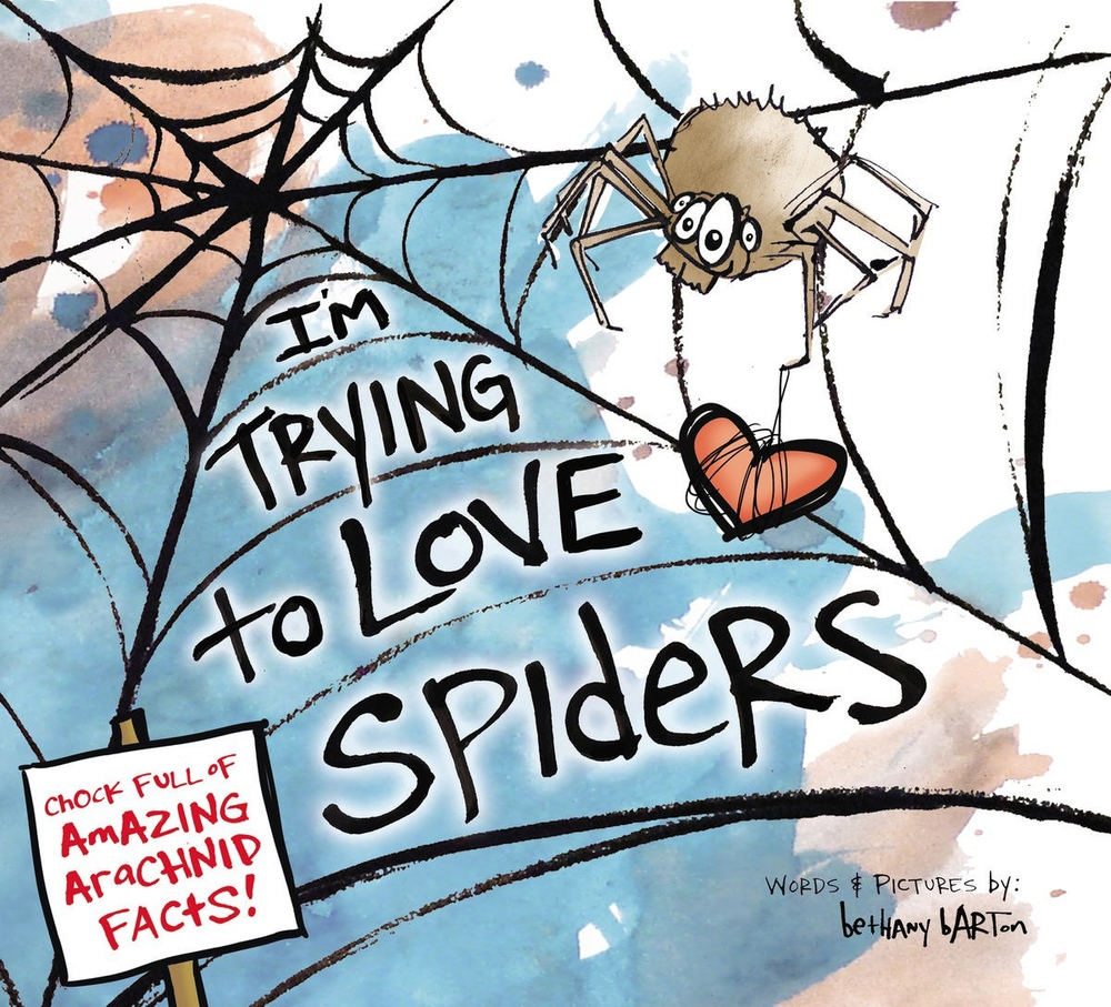 I'm Trying to Love Spiders Words & Pictures by Bethany Barton