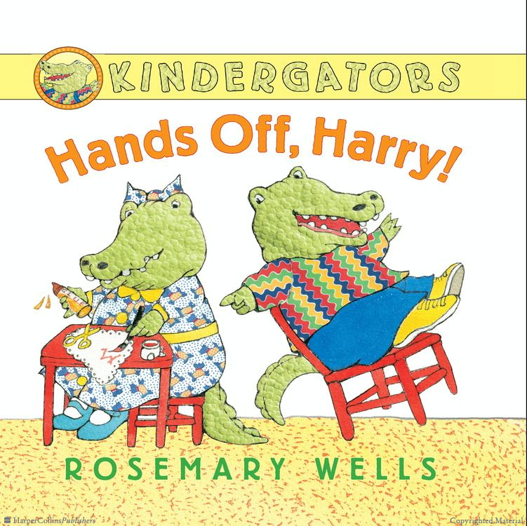 Kindergators: Hands Off Harry by Rosemary Wells $14.99
