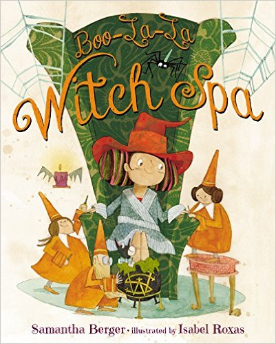 Boo-La-La Witch Spa by Samantha Berger Illustrated by Isabel Roxas