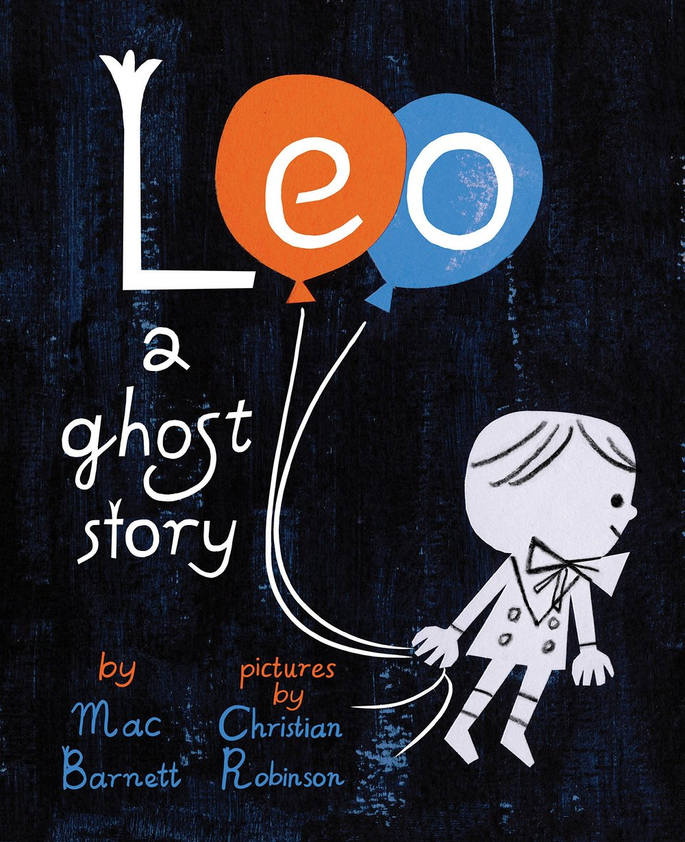 Leo A Ghost Story by Mac Barnett, Illustrated by Christian Robinson