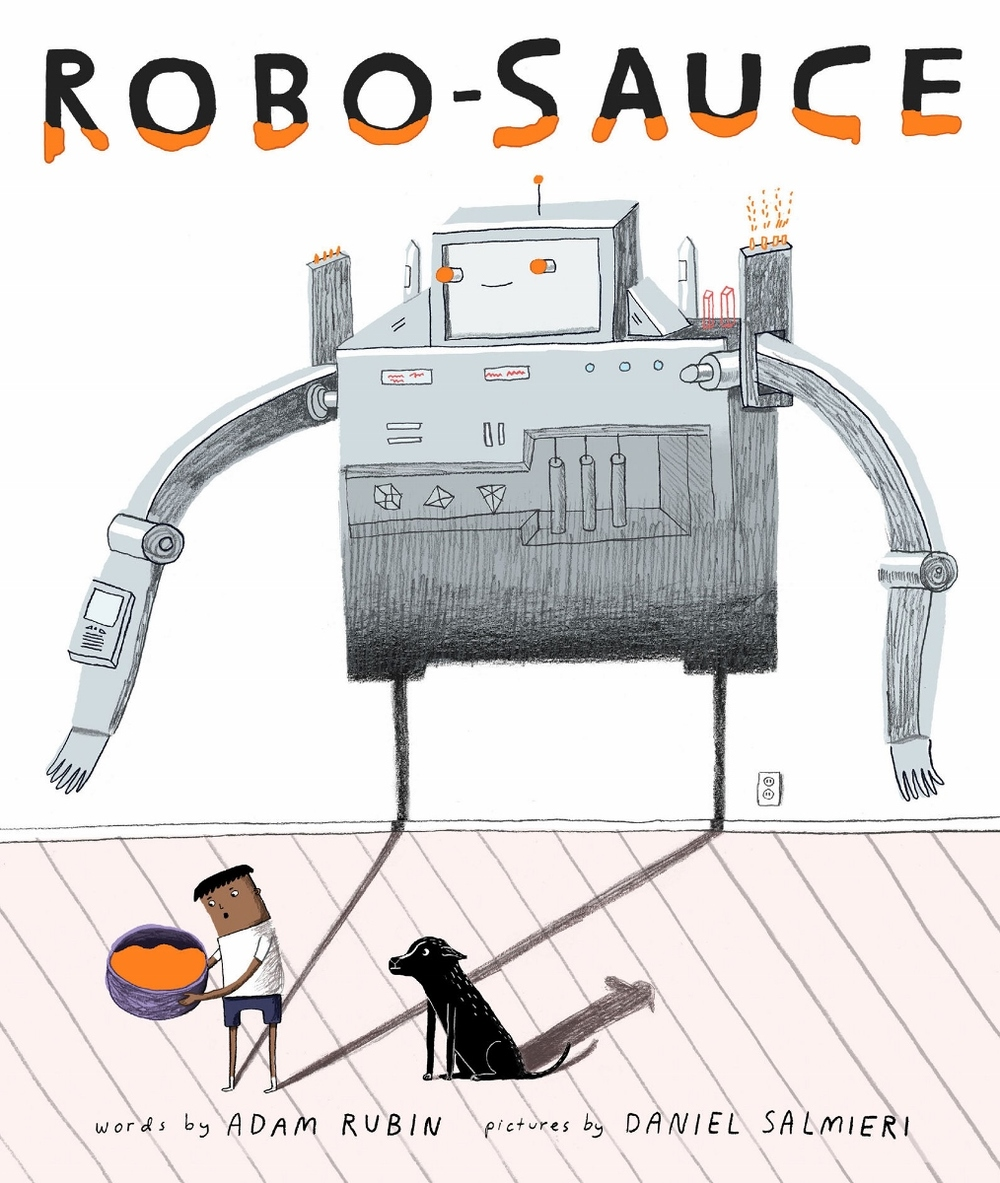 Robo-Sauce words by Adam Rubin, Pictures by Daniel Salmieri