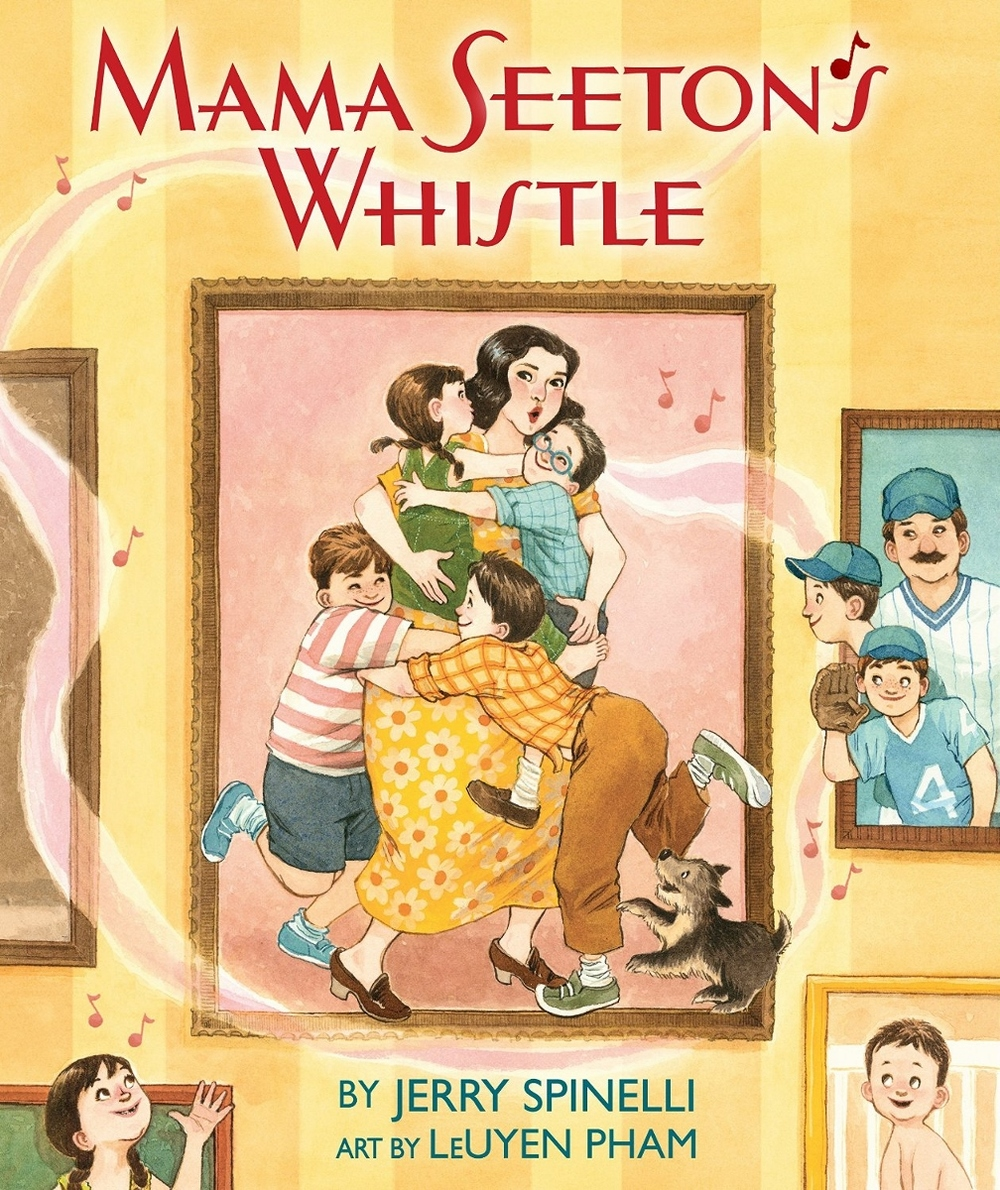 Mama Seeton's Whistle by Jerry Spinelli, illustrated by LeUyen Pham