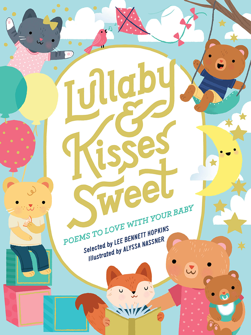 Lullaby & Kisses Sweet: Poems to Love With Your Baby, Selected by Lee Bennett Hopkins, Illustrated by Alyssa Nassner $15.95