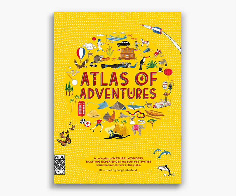 Atlas of Adventures: a collection of natural wonders, exciting experiences and fun festivities, written by Rachel Williams, illustrated by Lucy Letherland, ages 7+ $30.00