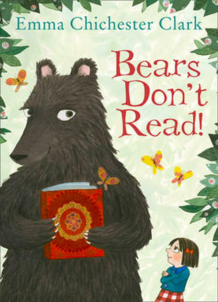 Bears Don't Read! Written and Illustrated by Emma Chichester Clark