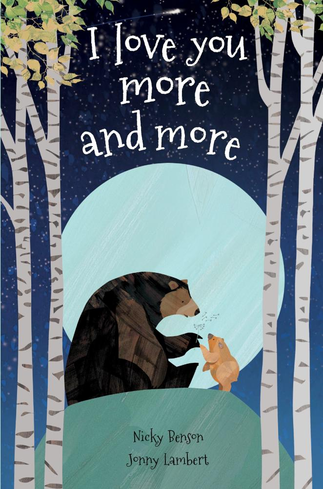 I Love You More and More by Nicky Benson, illustrated by Jonny Lambert $9.99