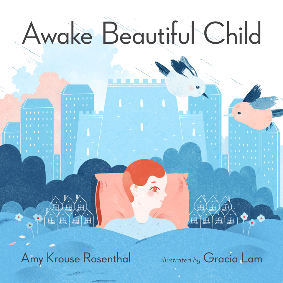 Awake Beautiful Child by Amy Krouse Rosenthal, Illustrated by Gracia Lam