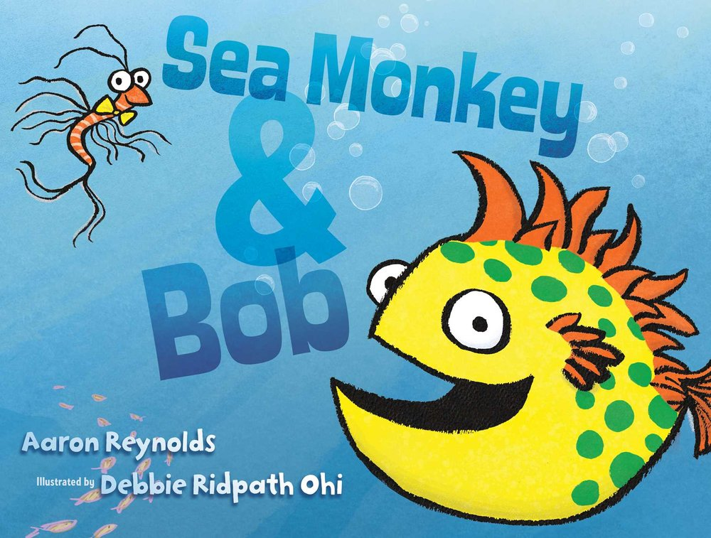 Sea Monkey & Bob by Aaron Reynolds, Illustrated by Debbie Ridpath Ohi