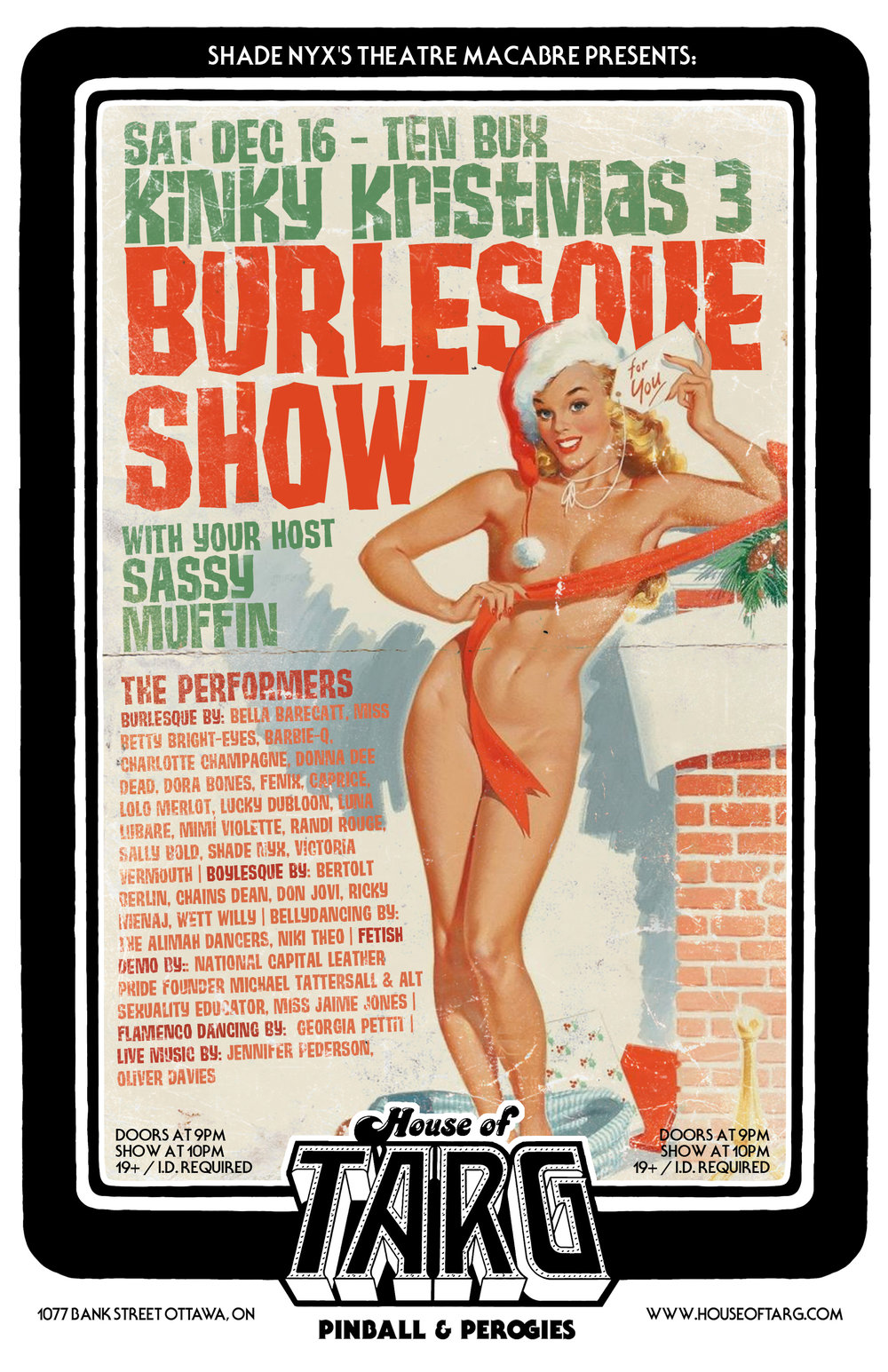 Sat Dec 16   BURLESQUE SHOW: Kinky Kristmas 3  Shade Nyx and the best of the Ottawa Burlesque community is back with their annual xmas party in support of the Cornerstone Women's Shelter.Burlesque, Boylesque,Belly Dancing,Drag, Fetish, Live tunes  more details here