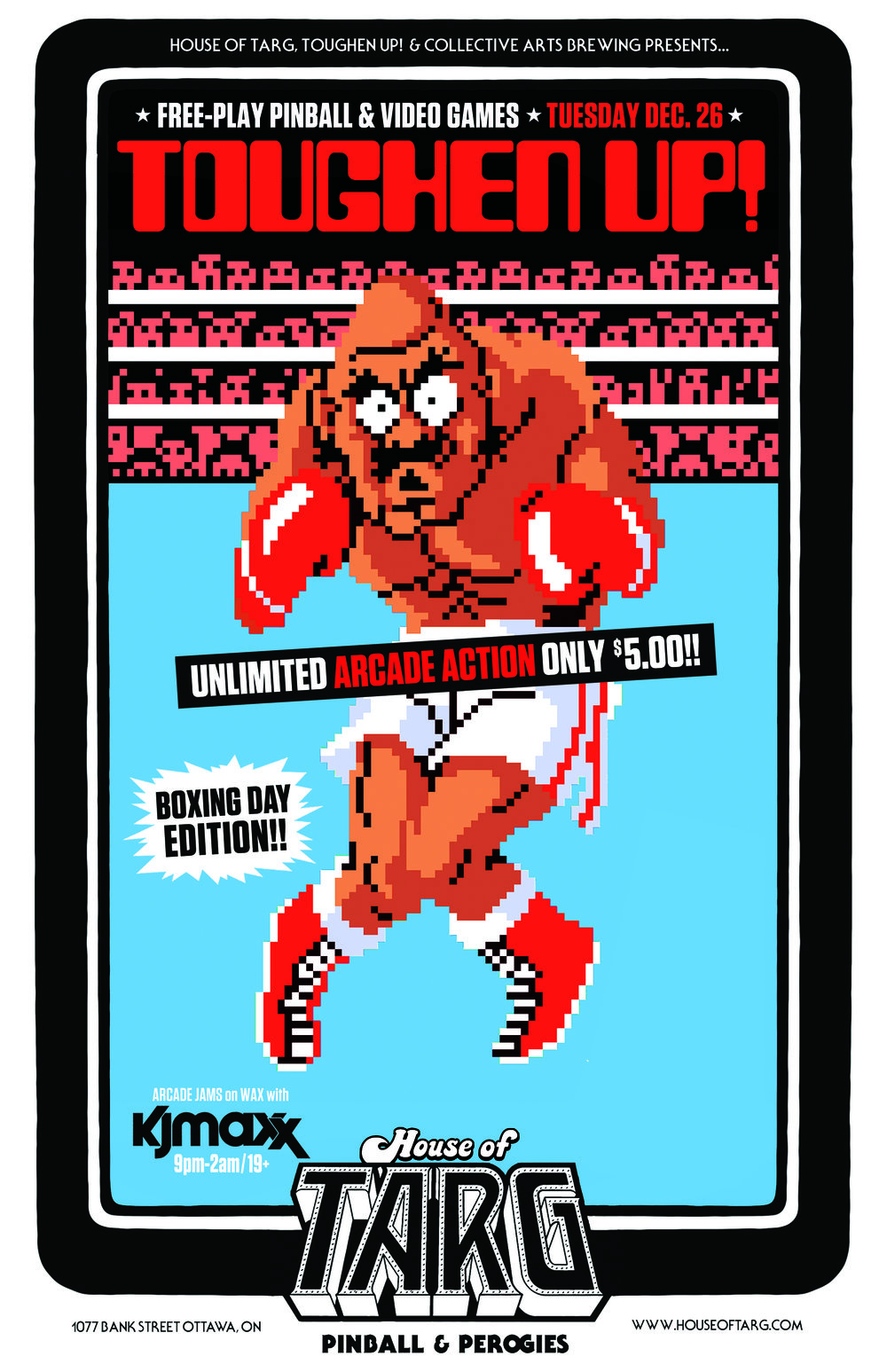 Tue Dec 26   FREE-PLAY   BOXING DAY   A Knockout evening with DJ KJMAXX at this special edition of TOUGHEN UP!. All The arcade action you can handle for just $5. Punchout Challenge on the big screen.  more details