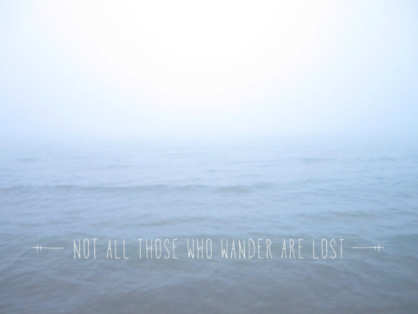 Not all those who wander are lost. // www.lydiamakepeace.com