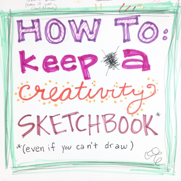 How to Keep a Creativity Sketchbook (even if you can't draw) - tips and tricks for filling an artist journal or creative sketchbook with brilliant ideas // www.lydiamakepeace.com