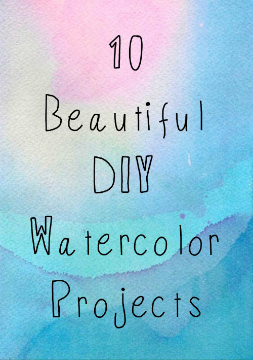 10 Beautiful DIY Watercolor Projects