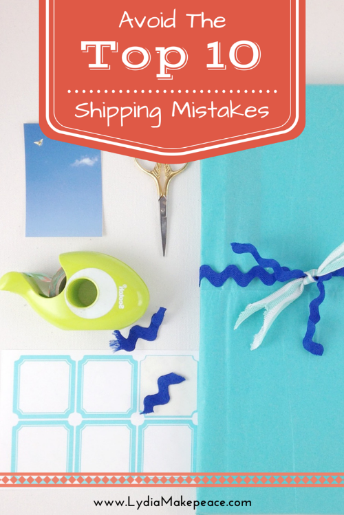 Top 10 Shipping Mistakes // www.lydiamakepeace.com