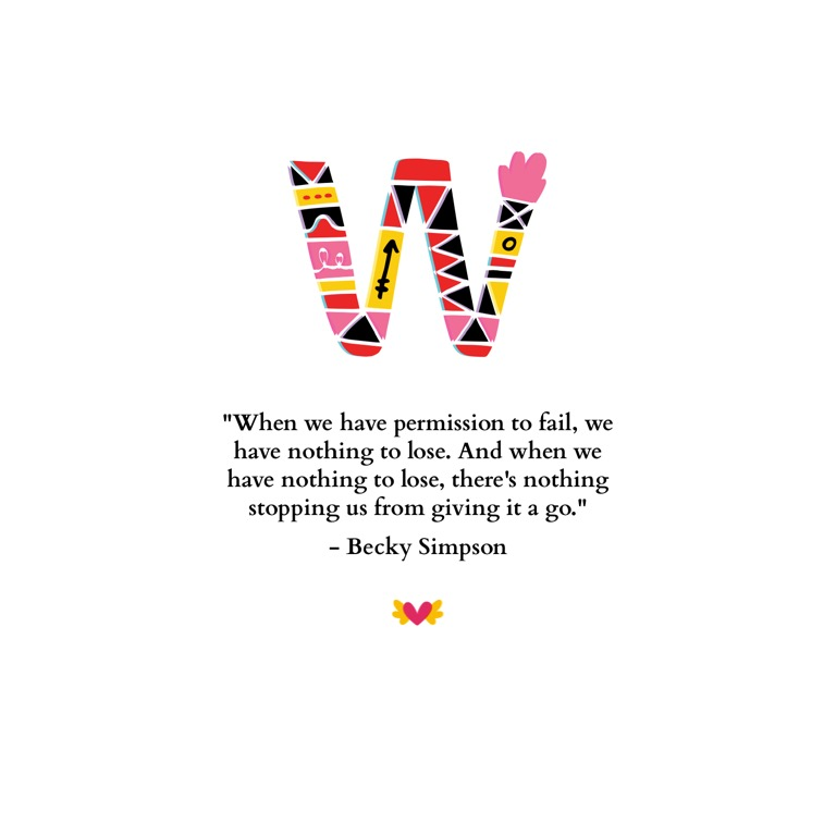 When we have permission to fail, we have nothing to lose. And when we have nothing to lose, there's nothing stopping us from giving it a go. - Becky Simpson