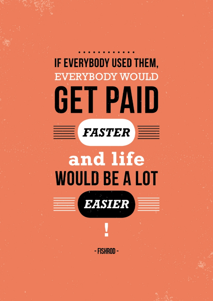 If everybody used them, everybody would get paid faster and life would be a lot easier! - Fishrod