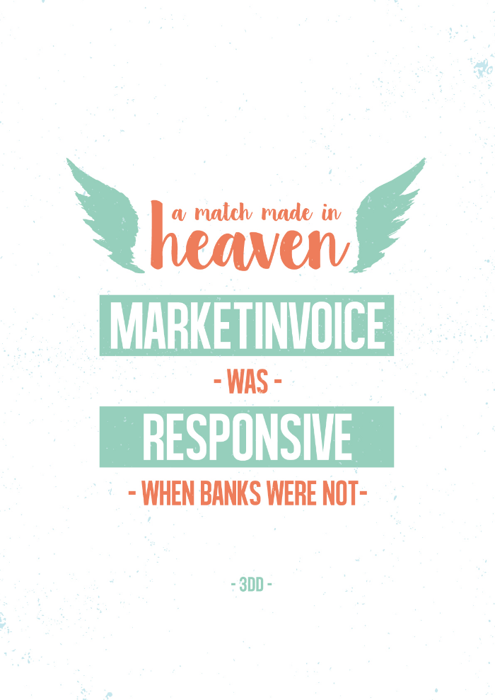 A match made in heaven. MarketInvoice was responsive when banks were not.