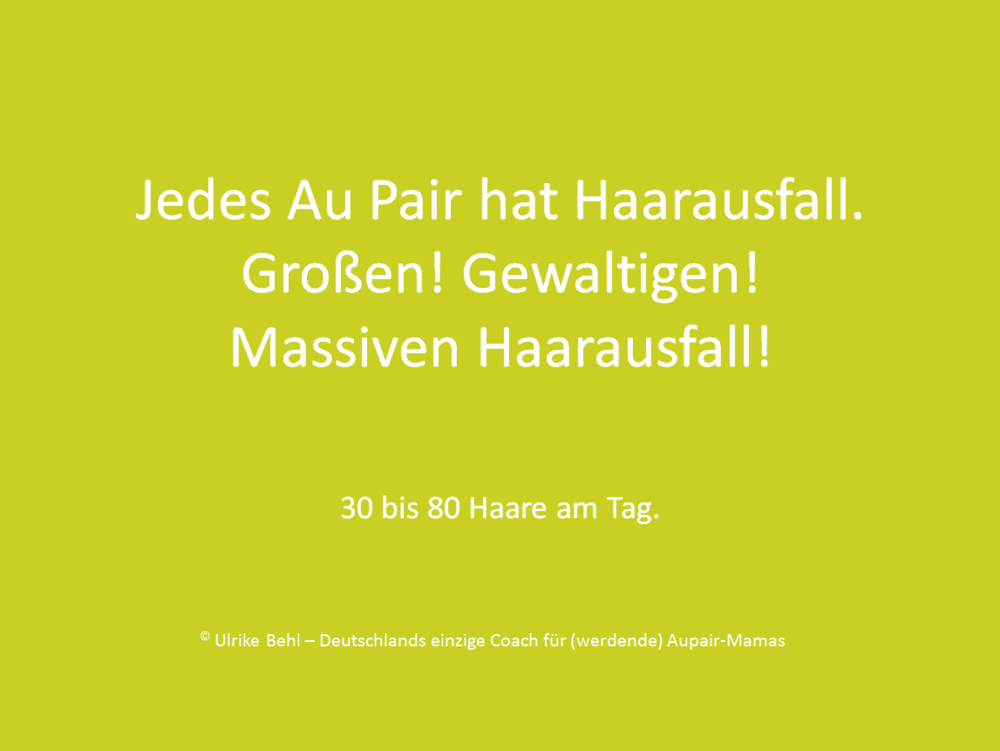 Jedes Au Pair hat Haarausfall BEHL ! COACHING