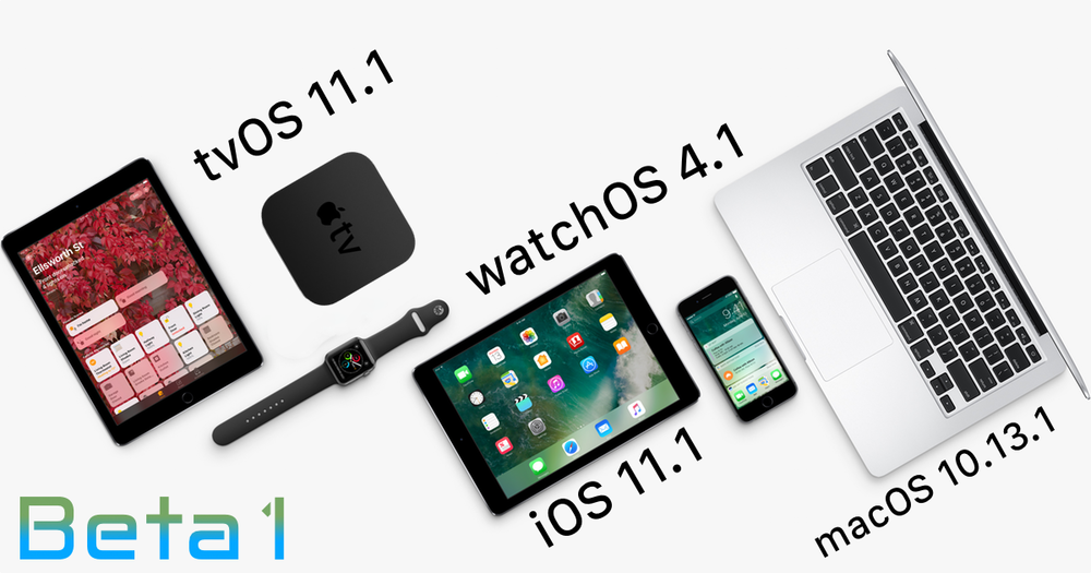 Beta 1 iOS 11.1 macOS High Sierra 10.13.1 watchOS 4.1 tvOS 11.1.png