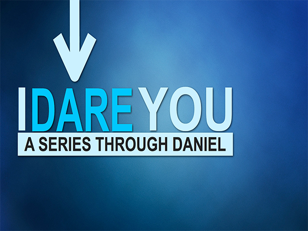 I DARE YOU 4 week series on the book of Daniel