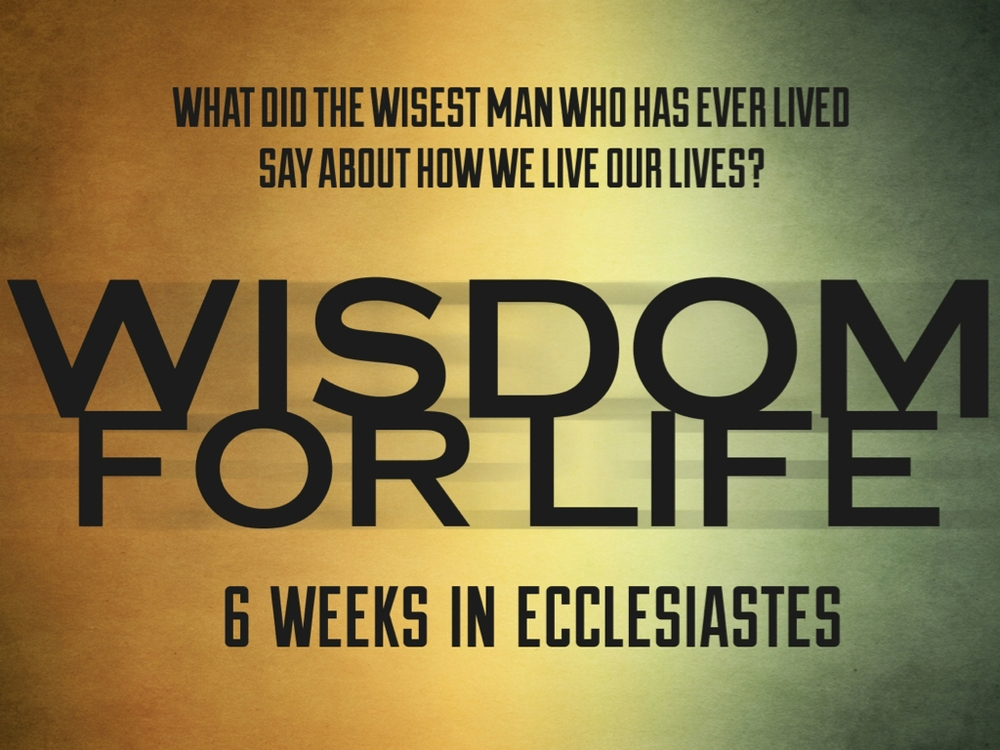 Wisdom For Life   6 week study of Ecclesiastes