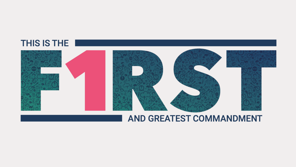 F1RST SERIES 4 WEEK SERIES THAT FOCUSES ON THE FIRST AND GREATEST COMMANDMENT