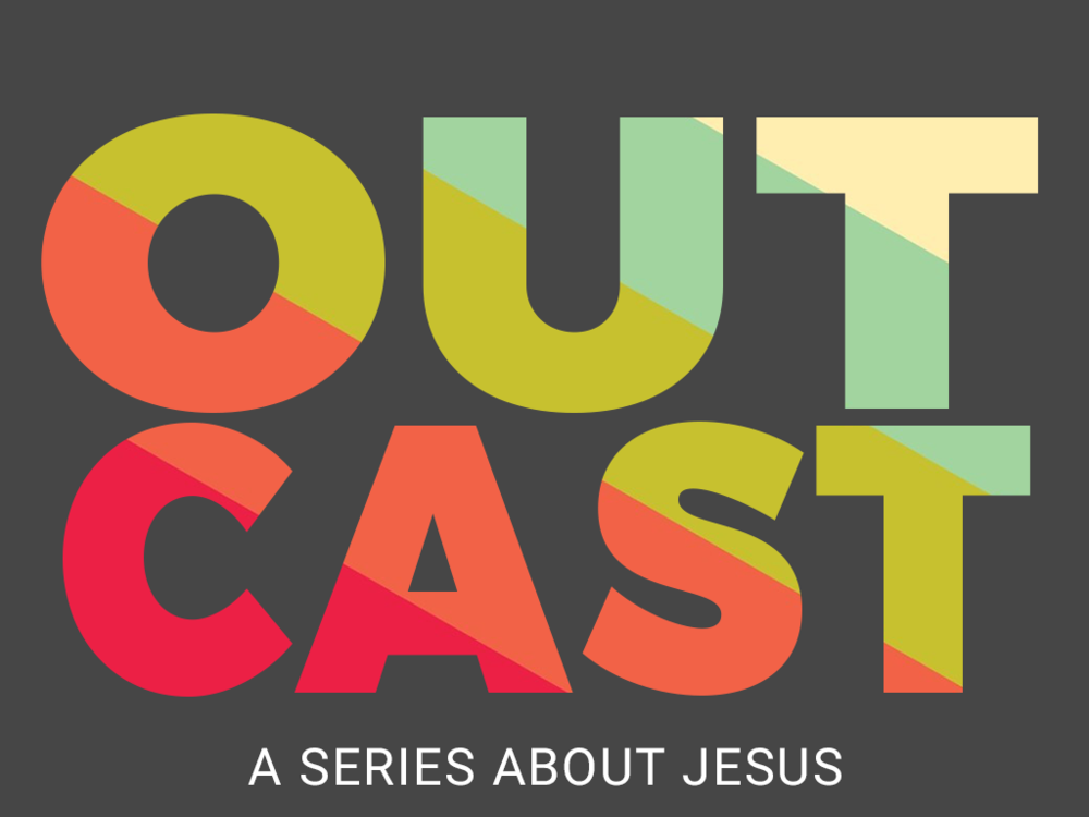 OUTCAST SERIES   6 WEEK SERIES THAT WILL CHALLENGE YOUR STUDENTS TO THINK, ACT AND LIVE DIFFERENTLY