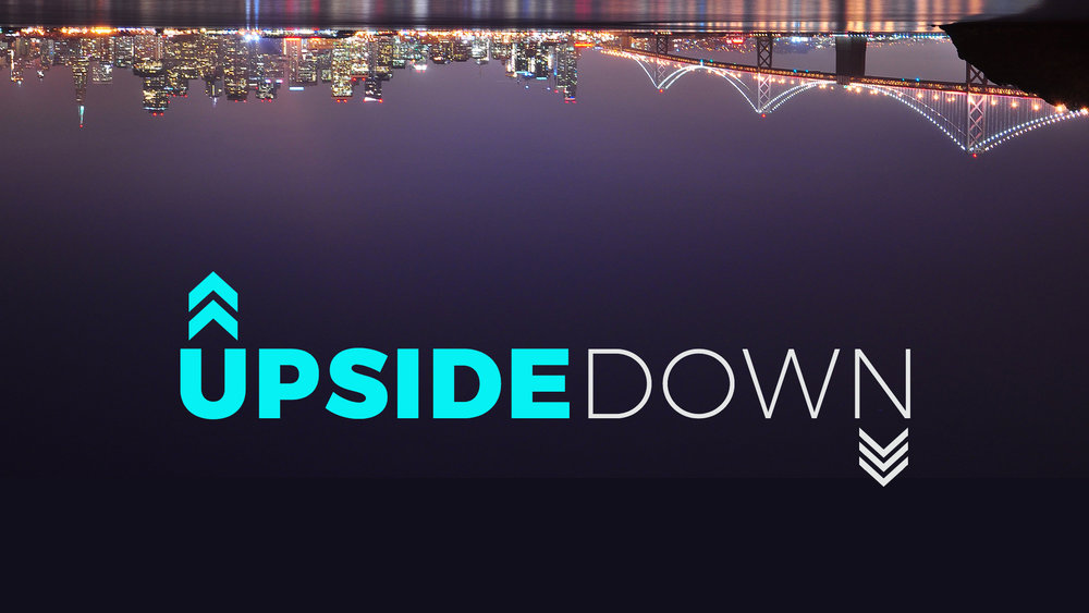 UPSIDE DOWN - A four week series that looks at the times when Jesus turned someone's world upside down.